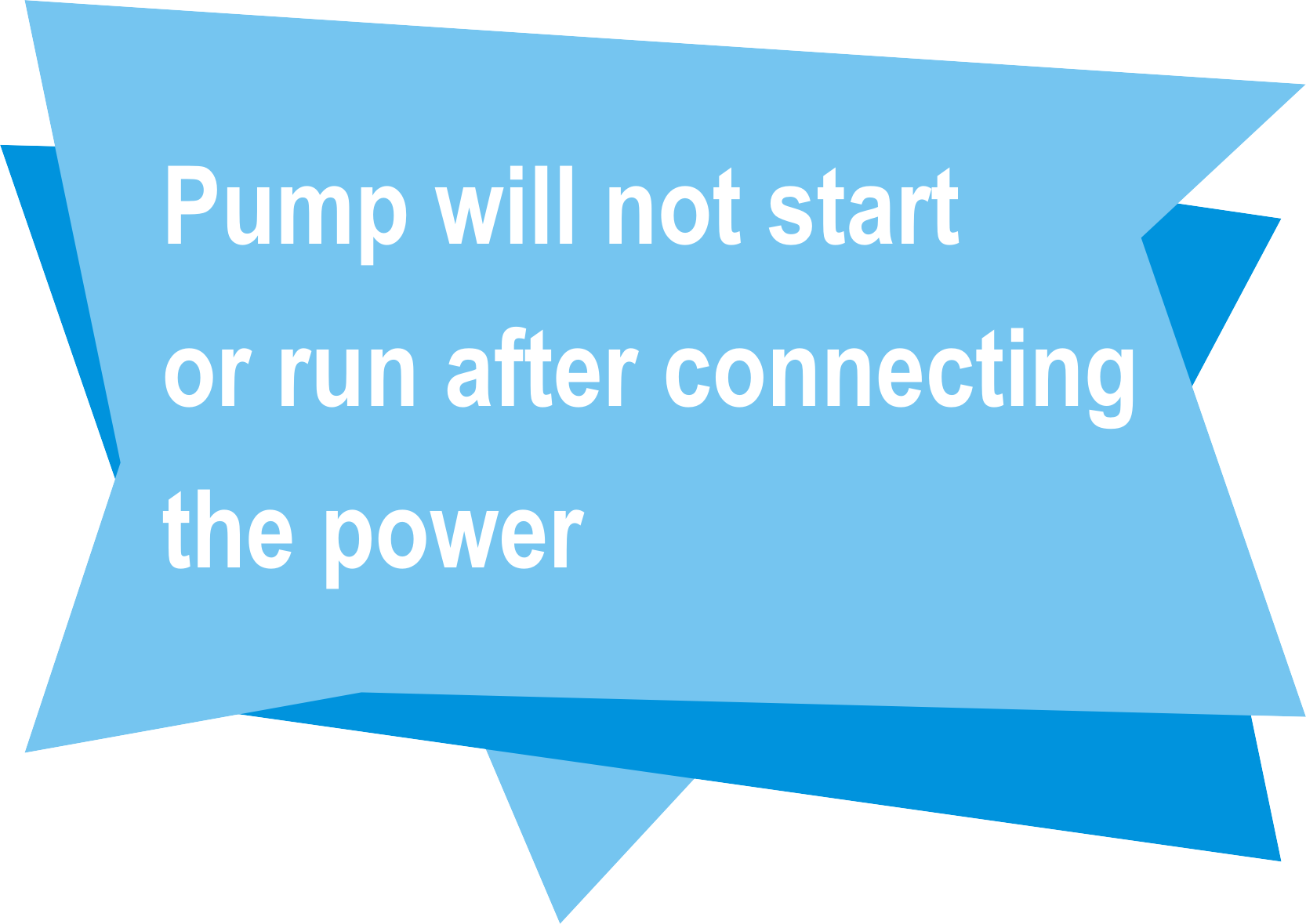 Pump will not start or run after connecting the power