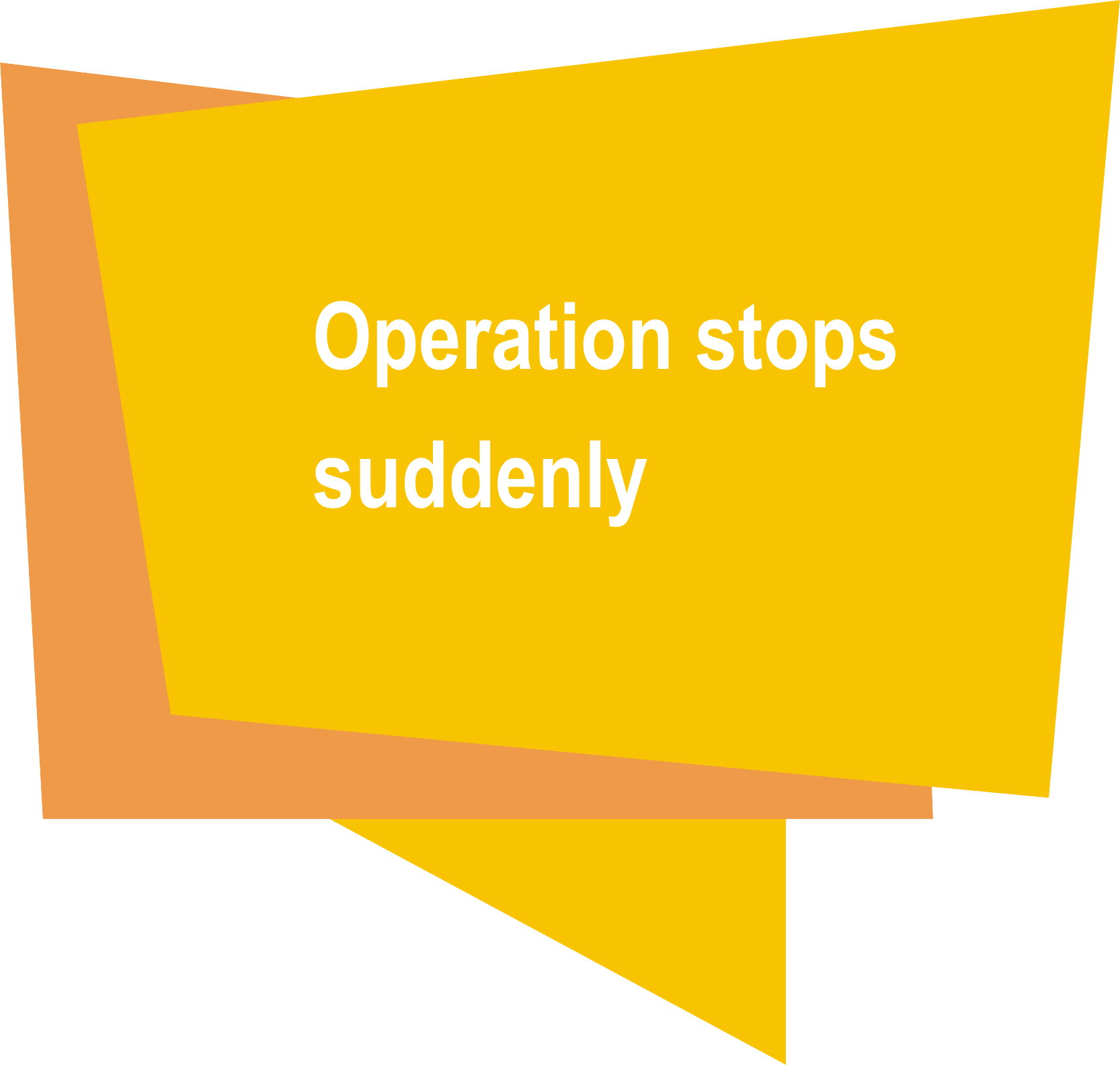 Operation stops suddenly