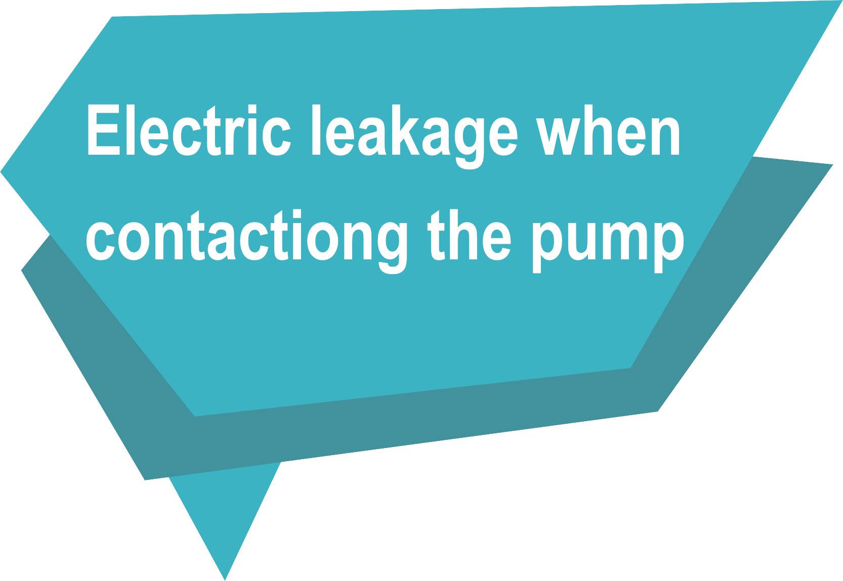 Electric leakage when contacting the pump